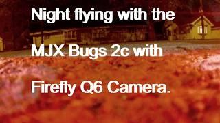 Night flight with MJX Bugs 2c drone with Firefly Q6 camera.