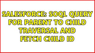 Salesforce: SOQL Query for Parent to child traversal and fetch child id (2 Solutions!!)