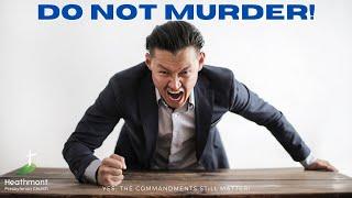 Do not murder. Exodus 20:13
