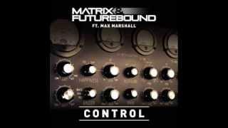 Matrix & Futurebound ft. Max Marshall - Control (Matrix & Futurebound's S.T.F.U Mix)