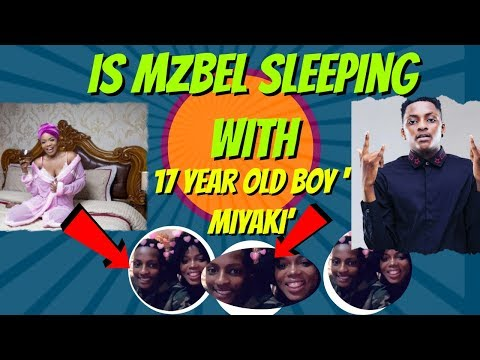 Is Mzbel Sleeping with 17 year old Miyaki - Sugar Mummy levels
