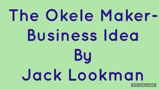 The Okele Maker- Business Idea by Jack Lookman