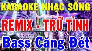 karaoke-lien-khuc-remix-nhac-vang-tru-tinh-nhac-song-karaoke-remix-bass-cang-det-trong-hieu