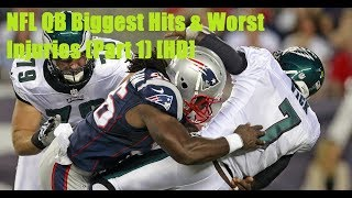 NFL Biggest Quarterback Hits & Worst Injuries (Part 1) [1080p HD]