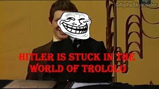Hitler Is Stuck In The World Of Trololo