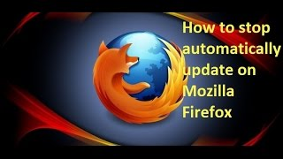 How to stop automatically update on Mozilla Firefox
