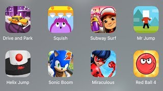 Drive and Park,Squish,Subway Surf,Jump,Helix Jump,Sonic Dash,Sonic Boom,Miraculous,Ladybug,Red Ball