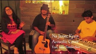 Na Jaane Kyun | Acoustic Cover | Feat. Saee Tembhekar HD
