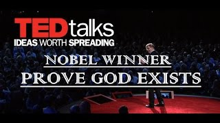 BEST TED TALK   NOBEL WINNER   PROVES GOD EXISTS   2018