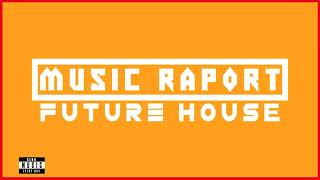 Music Raport - NEW FUTURE HOUSE MUSIC #2 TRACKLIST & MP3 DOWNLOAD