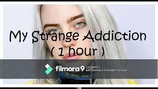 Billie Eilish  My Strange Addiction (1 Hour)