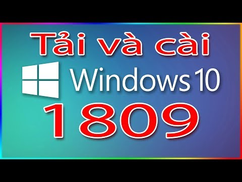 Tải và cài Windows 10 1809 bản win mới nhất (Có Link 32bit/64bit)