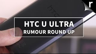 HTC U Ultra: Rumour round-up