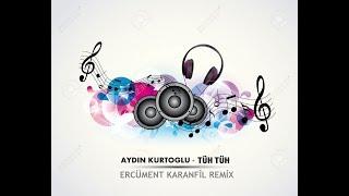 Aydın Kurtoğlu - Tüh Tüh (Ercüment Karanfil Remix)