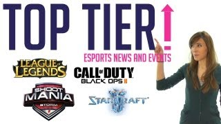 Top Tier - eSports News and Updates - Ep 1 - LoL, Blops 2, SC2 and ShootMania