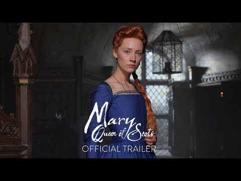 Video trailer för MARY QUEEN OF SCOTS - Official Trailer [HD] - In Theaters December