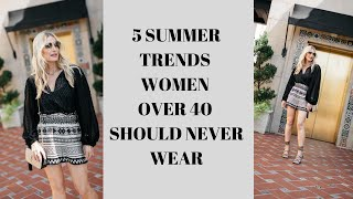 5 Summer Trends Women Over 40 Should Never Wear | Fashion Over 40