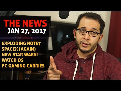 The News Jan 27, 2017 - Note7 | SpaceX | Star Wars | Apple Watch | PC Hardware Sales