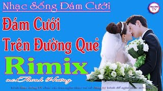 nhac-song-dam-cuoi-remix-2019-la-phai-the-nay-lk-nhac-song-dam-cuoi-hay-nhat-2019-nhac-song-tv
