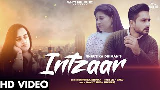 Intzaar (Full Song) | Shrutika Dhiman | New Punjabi Song 2020 | White Hill Music