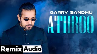 Athroo (Audio Remix) | Garry Sandhu | Latest Punjabi Songs 2021 | Speed Records