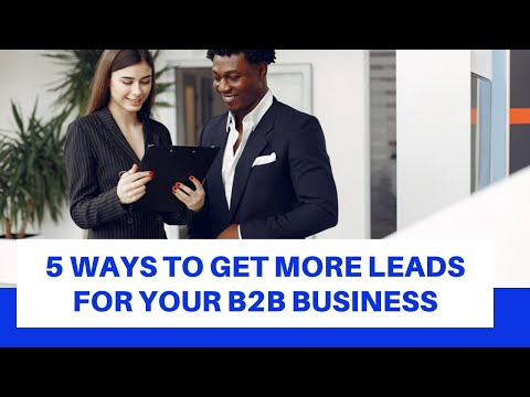 Five Ways To Get More Leads For Your B2B Business
