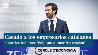 """Casado se enfrenta a los empresarios catalanes por los indultos: """"Sólo van a traer frustración"""""""