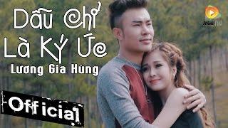 Dẫu Chỉ Là Ký Ức   Lương Gia Hùng [MV Official]