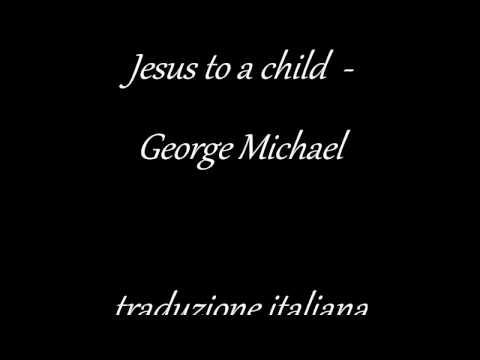 , title : 'Jesus to a child -  George Michael traduzione italiana'