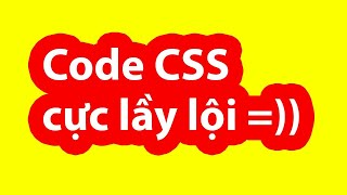 Thánh CSS lầy lội =))