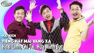 Hài - Hoài Linh - Chí Tài - Hứa Minh Đạt - Thanh Tuyền - Tiếng Hát Mãi Vang Xa
