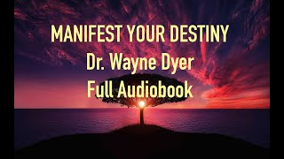 ~MANIFEST YOUR DESTINY~Dr.Wayne Dyer~Full Audiobook
