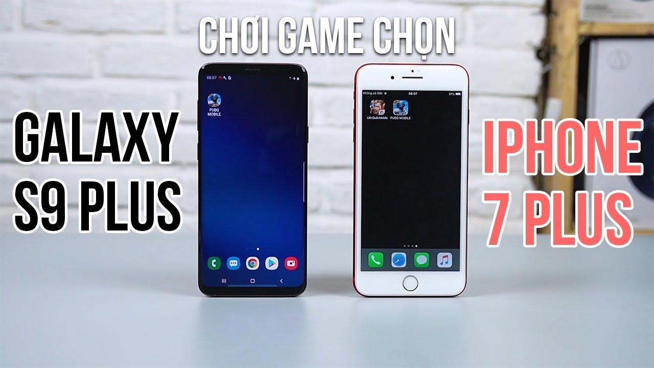 Galaxy S9 Plus vs iPhone 7 Plus: 8 Triệu máy nào chơi game ngon hơn