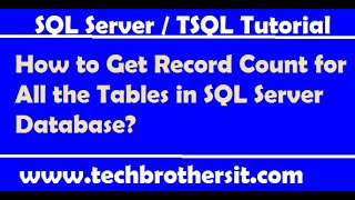 How to Get Record Count for All the Tables in SQL Server Database - SQL Server Tutorial