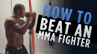 3 Top Tips To Beat an MMA Fighter