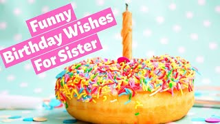 Funny Birthday Wishes For Sister - This Birthday Message Will Make Her Laugh