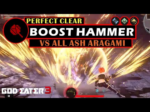 Boost Hammer vs All Ash Aragami [5 Perfect Clears] - God Eater 3