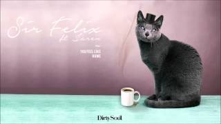 Sir Felix Ft. Jaren - You Feel Like Home [Dirty Soul]