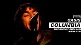 Oasis   Columbia   Legendado • [BR | Live Barrowlands '2001]