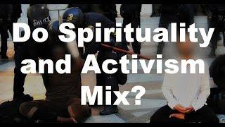 Can you be spiritual and be an activist? - Bernard Alvarez
