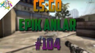 CS:GO - WUOĞF ! (CSGO Epik Anlar #104)
