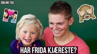 HAR FRIDA KJÆRESTE?! | Sibling Tag
