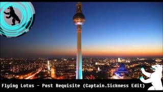 Flying Lotus - Post Requisite (Captain.Sickness Edit)