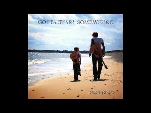 Chris Bower : Gotta Start Somewhere