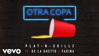 Play N Skillz   Otra Copa (Audio) Ft. De La Ghetto, Farina