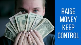 3 Ways to Raise Money For Your Company Without Losing Control