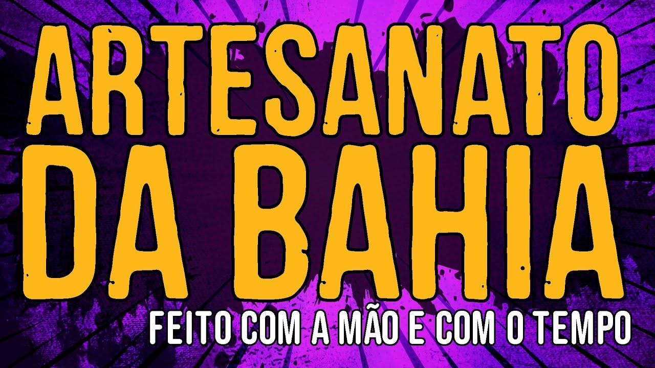 Artesanato da Bahia – Feito Com a Mão e Com o Tempo – Ângela Guimarães