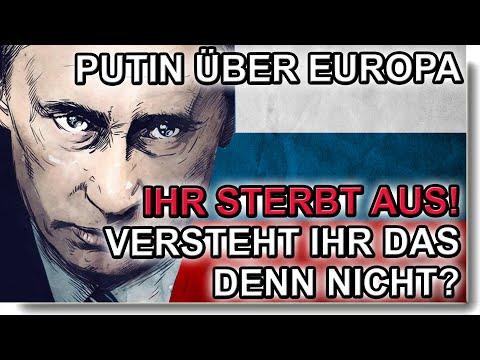 Putin über Europa: IHR STERBT AUS - Versteht Ihr das denn nicht??