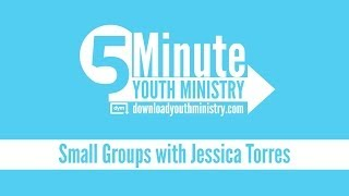 5 Minute Youth Ministry - Small Groups with Jessica Torres