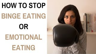 How to Stop Binge Eating or Emotional Eating